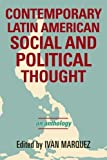 Contemporary Latin American Social and Political Thought: An Anthology (Latin American Perspectives in the Classroom) ( Paperback ) by Marquez, Ivan published by Rowman & Littlefield Publishers