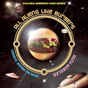 All Aliens Like Burgers: Truxxe Trilogy - Book 1 | [Ruth Wheeler]