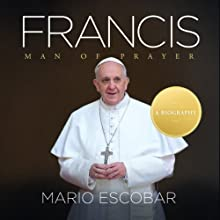 Francis: Man of Prayer Audiobook by Mario Escobar Narrated by Eduardo Gumucio