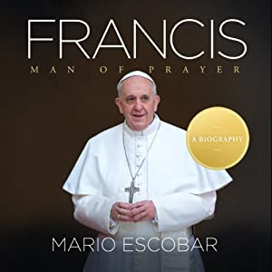 Francis: Man of Prayer | [Mario Escobar]