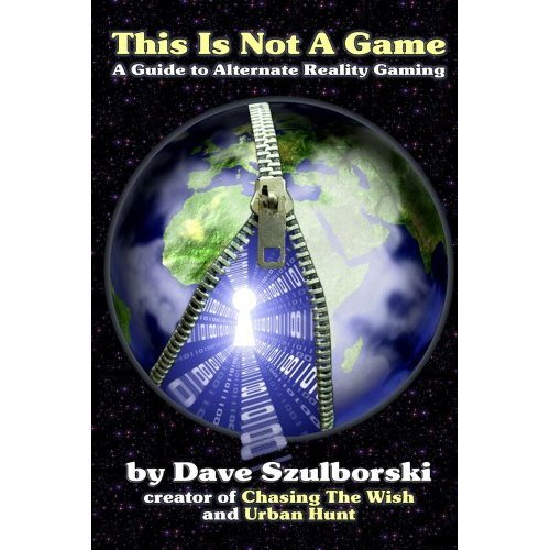 Dave Szulborski - This is Not a Game: A Guide to Alternate Reality Gaming (English Edition)