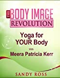img - for Yoga for YOUR Body - with Meera Patricia Kerr of Big Yoga (The Body Image Revolution Book 6) book / textbook / text book