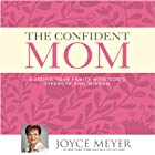 The Confident Mom: Guiding Your Family with God's Strength and Wisdom Hörbuch von Joyce Meyer Gesprochen von: Jodi Carlisle