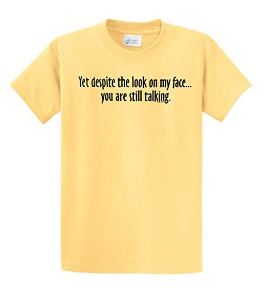 Yet Despite Look On My Face Funny T-Shirt
