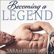 Becoming a Legend: Kavanagh Legends Series, Book 3 | Sarah Robinson