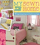 Lexie Barnes My Sewn Home: 50 Easy Projects for Your Home and Garden
