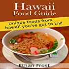 Hawaii Food Guide: Unique Foods from Hawaii You've Got to Try: For Locals and Vacation Tourists! Hörbuch von Ethan Frost Gesprochen von: Sangita Chauhan