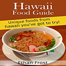 Hawaii Food Guide: Unique Foods from Hawaii You've Got to Try: For Locals and Vacation Tourists! Audiobook by Ethan Frost Narrated by Sangita Chauhan