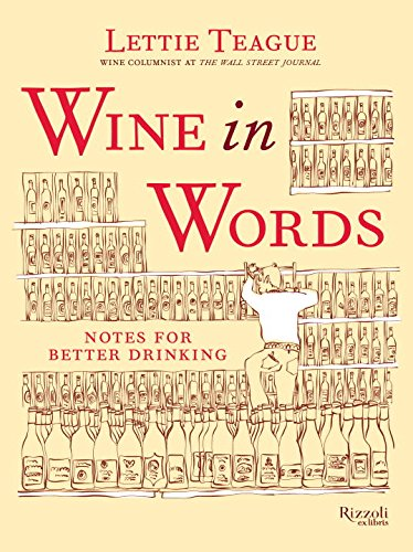 Wine in Words: Some Notes for Better Drinking by Lettie Teague