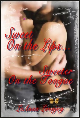 Sweet On the Lips, Sweeter On the Tongue - Sexy Hot & Romantic Erotic Fantasies (erotica)