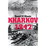 Kharkov 1942: Anatomy of a Military Disaster Through Soviet Eyesby David M. Glantz
