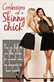 Confessions of a Skinny Chick: The No Fluff & No Filler Guide for Women Who Are Desperate to Lose Weight