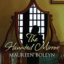 The Haunted Mirror (       UNABRIDGED) by Maureen Boleyn Narrated by Anne Dover