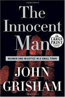 The Innocent Man: Murder and Injustice in a Small Town (Random House Large Print (Cloth/Paper))