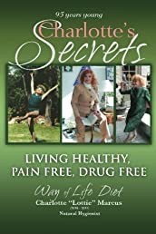 Charlotte's Secret: Living Healthy Pain Free Drug Free (Volume 1)