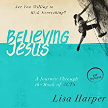Believing Jesus: Are You Willing to Risk Everything? A Journey Through the Book of Acts (       UNABRIDGED) by Lisa Harper Narrated by Renee Ertl