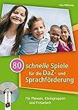 """80 schnelle Spiele für die DaZ- und Sprachförderung: """" Für Plenum, Kleingruppen und Freiarbeit"""""""