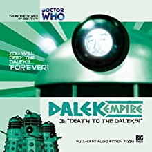 Dalek Empire - 1.3 Death to the Daleks! Audiobook by Nicholas Briggs Narrated by Nicholas Briggs, Sarah Mowat, Mark McDonnell, Gareth Thomas, Alistair Lock