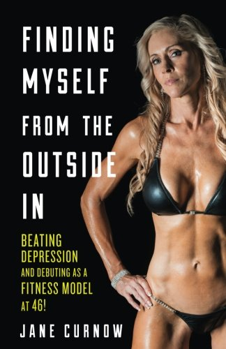 Finding Myself from the Outside In: Beating Depression and Debuting as a Fitness Model at 46! (Fitness Model compare prices)