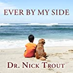 Ever By My Side: A Memoir in Eight [Acts] Pets | Nick Trout
