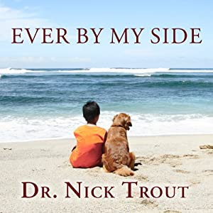 Ever By My Side: A Memoir in Eight [Acts] Pets | [Nick Trout]