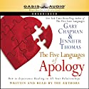 The Five Languages of Apology (       UNABRIDGED) by Gary Chapman, Jennifer Thomas Narrated by Gary Chapman, Jennifer Thomas