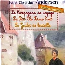 Le Compagnon de voyage / Le Petit Ole Ferme l'œil / Le Goulot de bouteille Performance Auteur(s) : Hans Christian Andersen Narrateur(s) :  divers narrateurs