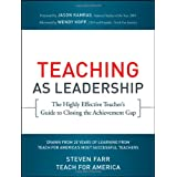 Teaching As Leadership: The Highly Effective Teacher's Guide to Closing the Achievement Gap ~ Steven Farr