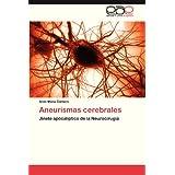Aneurismas cerebrales: Jinete apocalíptico de la Neurocirugía