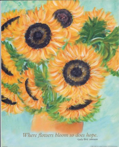 Sunflowers By Brendan Laughlin With Quote By Lady Bird Johnson 10 X 8 Art Print Poster Inspirational, Guilford Ct. Vase Of Sunflowers, Mordern Day Van Gogh, First Lady Quote, President Johnsons Wife, Insprational, Decorative, Floral, Flowers