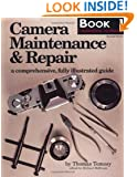 Camera Maintenance & Repair, Book 1: Fundamental Techniques: A Comprehensive, Fully Illustrated Guide