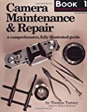 Camera Maintenance & Repair, Book 1: Fundamental Techniques: A Comprehensive, Fully Illustrated Guide (Bk. 1)