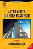 Alternative Careers in Science, Second Edition: Leaving the Ivory Tower (Scientific Survival Skills)