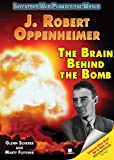 J. Robert Oppenheimer: The Brain Behind the Bomb (Inventors Who Changed the World)