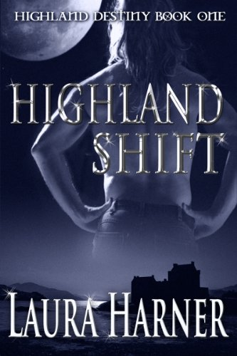 Highland Shift (Highland Destiny: 1) by Laura Harner
