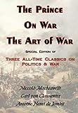 The Prince, On War & The Art of War - Three All-Time Classics On Politics & War (0978653653) by Machiavelli, Niccolo