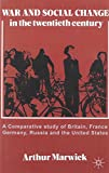 War and Social Change in the Twentieth Century: A Comparative Study of Britain, France, Germany, Russia and the United States (0333112482) by Marwick, Arthur