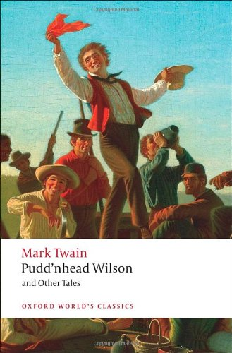 Pudd'Nhead Wilson: Those Extraordinary Twins, The Man That Corrupted Hadleyburg (Oxford World'S Classics)