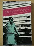 Twentysomething Girl: Real Advice on Relationships, Careers, and Life on Your Own