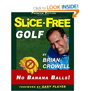 Slice-Free Golf Premium Edition: In 3 Easy Steps Brian A Crowell, Dave Donelson and Gary Player