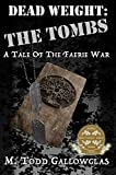 Dead Weight: The Tombs: A Tale of the Faerie War (Dead Weight: A Tale of the Faerie War Book 1)