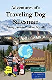 Adventures of a Traveling Dog Salesman: Pennsylvania to Prudhoe Bay, AK (English Edition)
