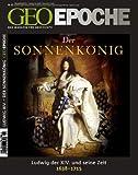 GEO Epoche 42/2010: Der Sonnenkönig Ludwig XIV. Frankreichs Aufstieg zur Weltmacht 1638-1715