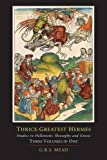 img - for Thrice-Greatest Hermes; Studies in Hellenistic Theosophy and Gnosis [Three Volumes in One] book / textbook / text book