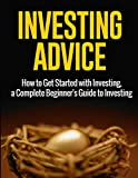 img - for Investing Advice: How to Get Started with Investing, a Complete Beginner's Guide to Investing (Investing, Personal Finance) book / textbook / text book