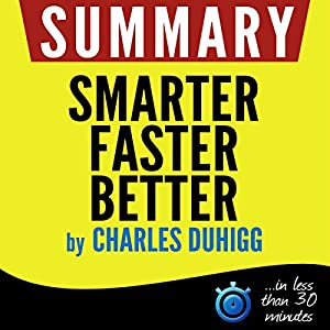Summary of Smarter Faster Better: The Secrets of Being Productive in Life and Business Audiobook