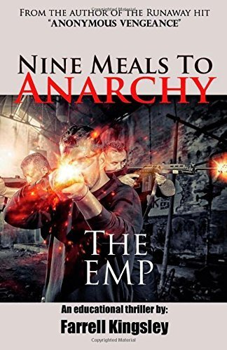 Nine Meals To Anarchy: The EMP: A Prepper's Educational Thriller (Book 1) (Nine Meals to Anarchy Saga) (Volume 1) by Kingsley, Farrell (2014) Paperback