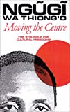 Moving the Centre (Studies in African Literature) (0435080792) by Thiong'O, Ngugi Wa