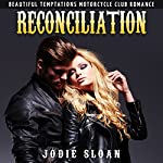 Reconciliation: Beautiful Temptations Motorcycle Club Romance, Book 3 | Jodie Sloan