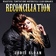 Reconciliation: Beautiful Temptations Motorcycle Club Romance, Book 3 (       UNABRIDGED) by Jodie Sloan Narrated by Charm